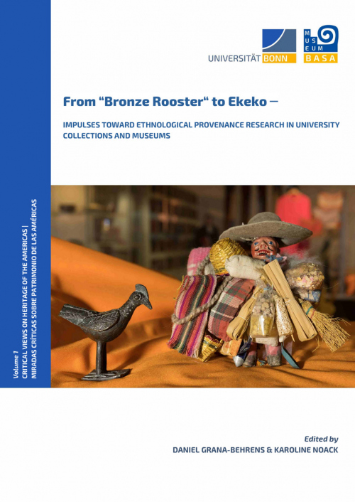 "From ""Bronze Rooster"" to Ekeko - Impulses toward Ethnological Provenance Research in University Collections and Museums"